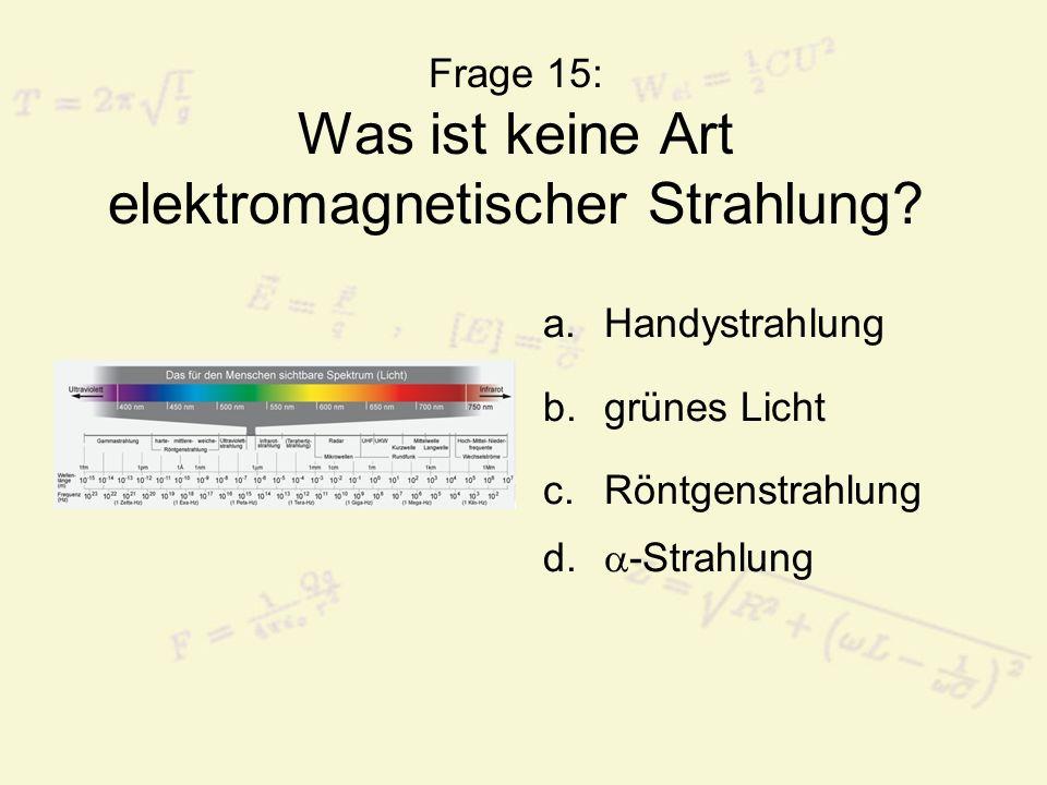 Frage 15: Was ist keine Art elektromagnetischer Strahlung
