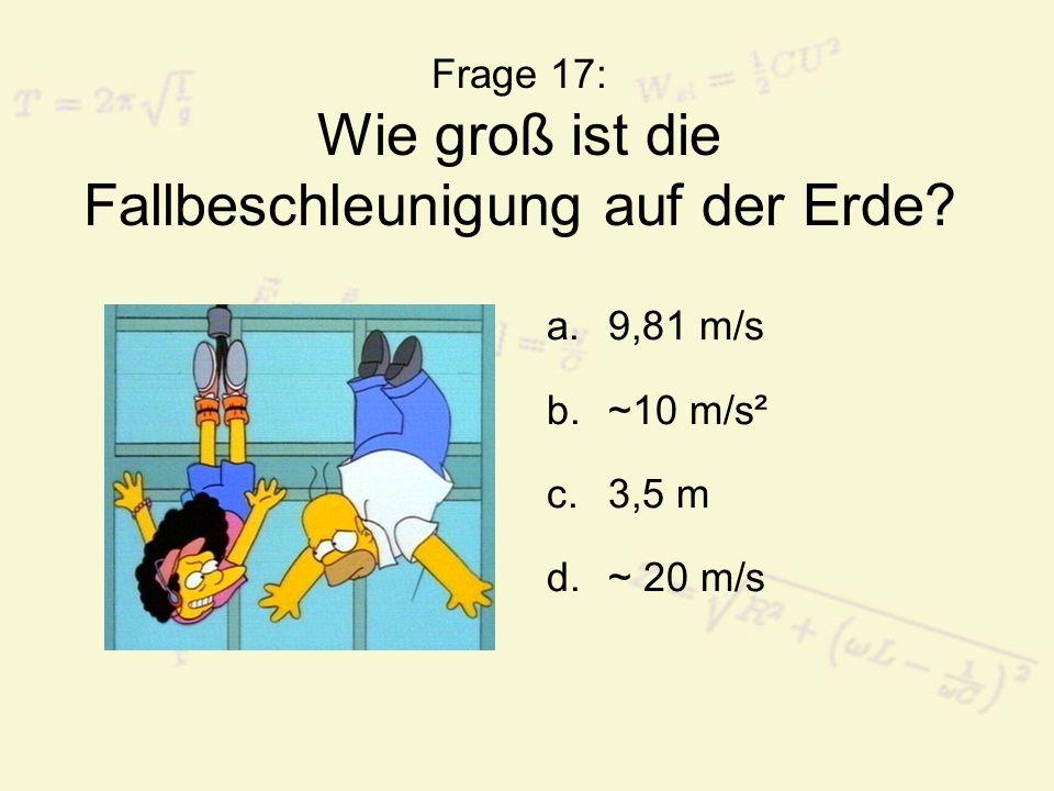 Frage 17: Wie groß ist die Fallbeschleunigung auf der Erde