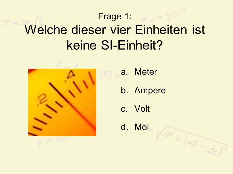 Frage 1: Welche dieser vier Einheiten ist keine SI-Einheit
