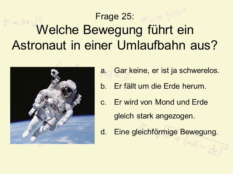 Frage 25: Welche Bewegung führt ein Astronaut in einer Umlaufbahn aus