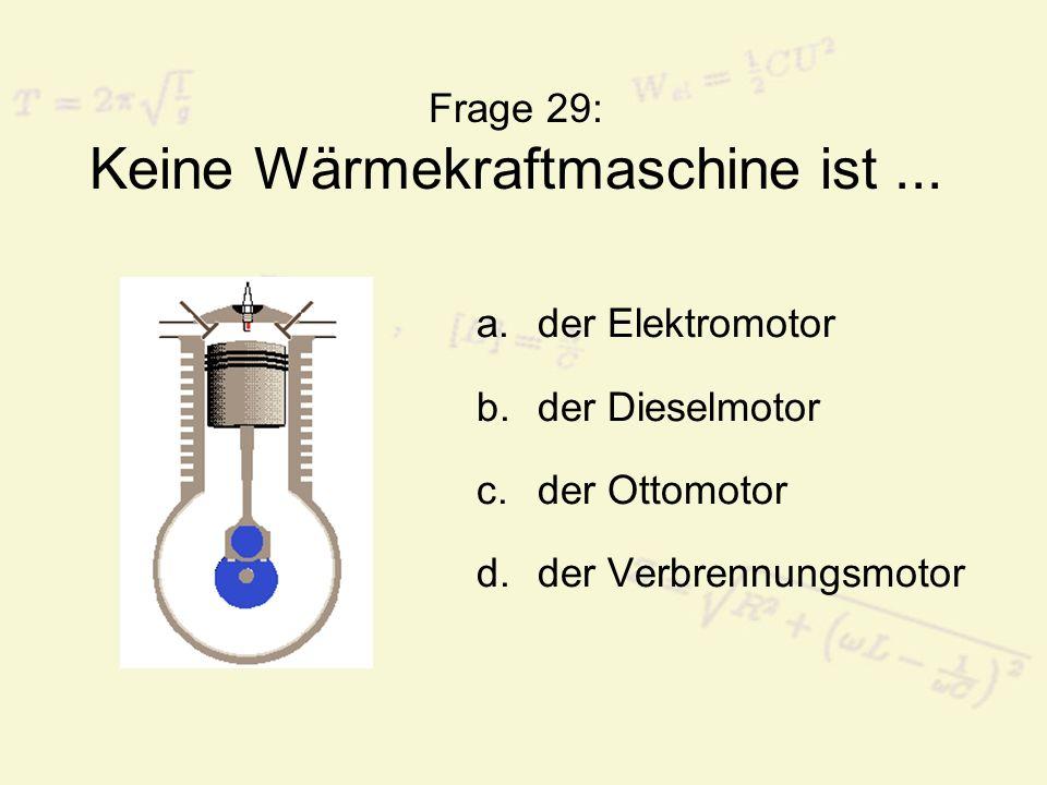 Frage 29: Keine Wärmekraftmaschine ist ...