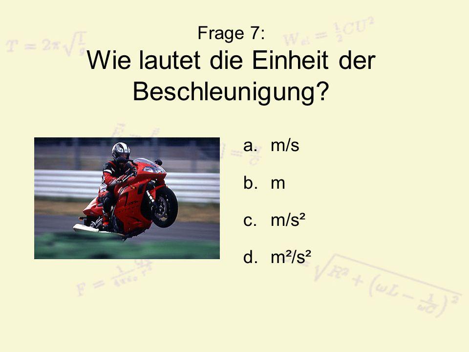 Frage 7: Wie lautet die Einheit der Beschleunigung