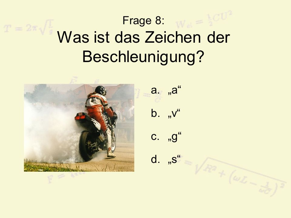 Frage 8: Was ist das Zeichen der Beschleunigung