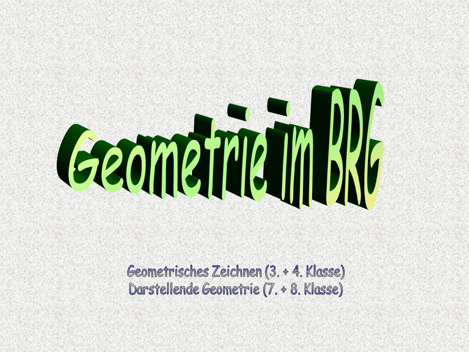 Geometrie im BRG Geometrisches Zeichnen (3. + 4. Klasse)