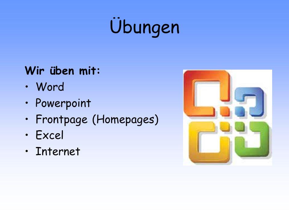 Übungen Wir üben mit: Word Powerpoint Frontpage (Homepages) Excel