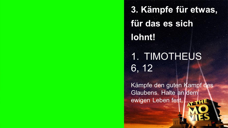 TIMOTHEUS 6, 12 3. Kämpfe für etwas, für das es sich lohnt! Punkt 3a
