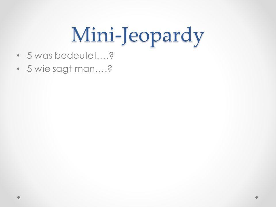 Mini-Jeopardy 5 was bedeutet…. 5 wie sagt man….