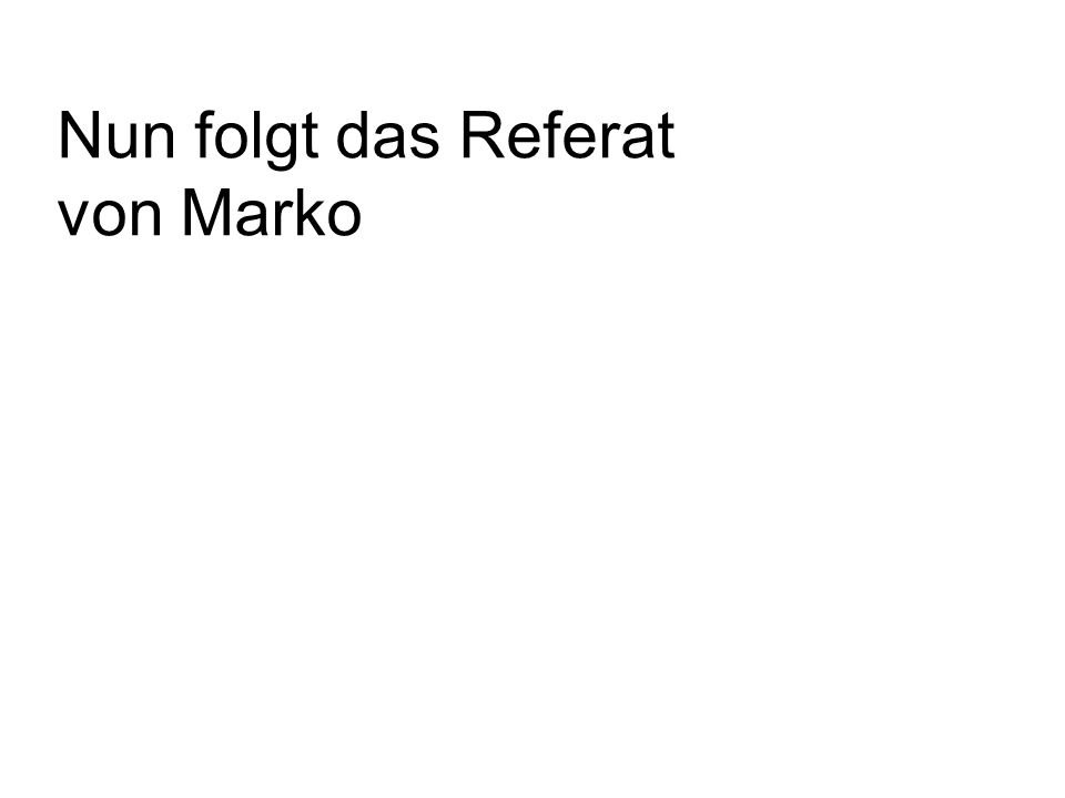 Nun folgt das Referat von Marko