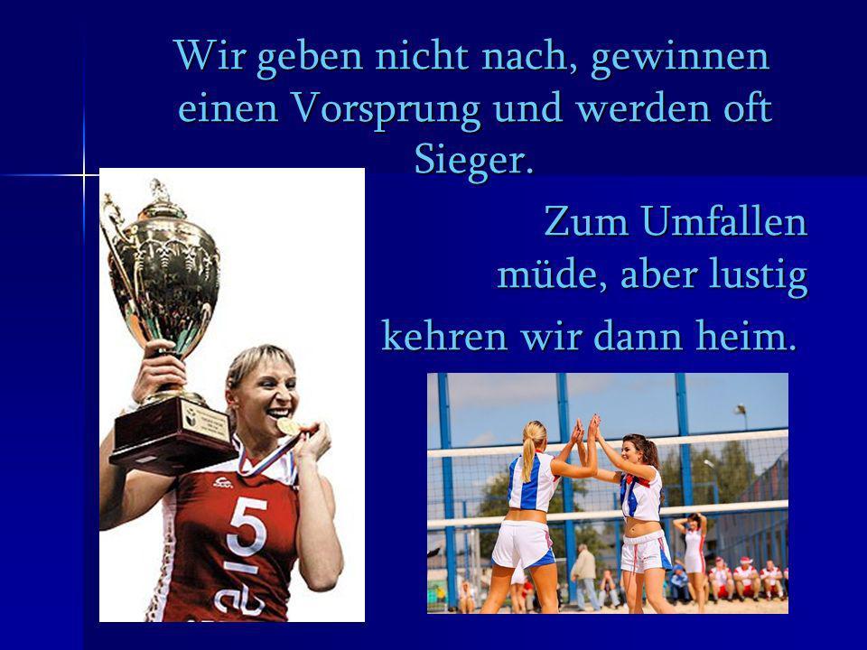 Wir geben nicht nach, gewinnen einen Vorsprung und werden oft Sieger.