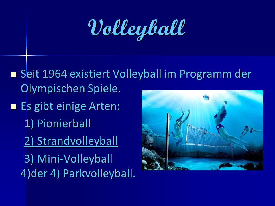 Volleyball Seit 1964 existiert Volleyball im Programm der Olympischen Spiele. Es gibt einige Arten: