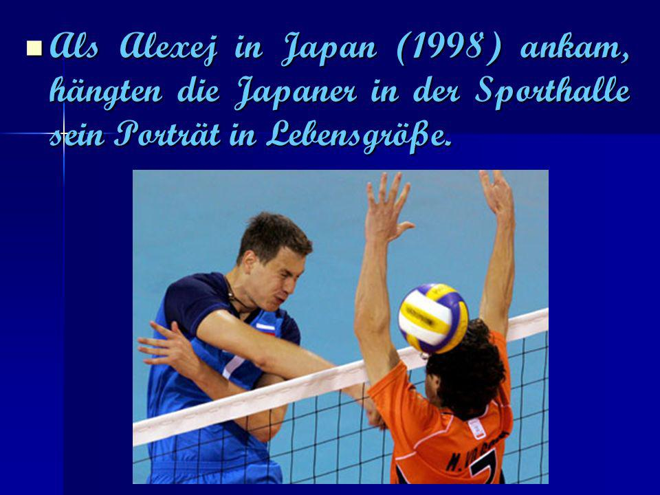 Als Alexej in Japan (1998) ankam, hängten die Japaner in der Sporthalle sein Porträt in Lebensgröße.