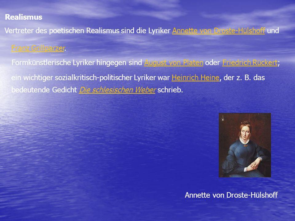Realismus Vertreter des poetischen Realismus sind die Lyriker Annette von Droste-Hülshoff und. Franz Grillparzer.