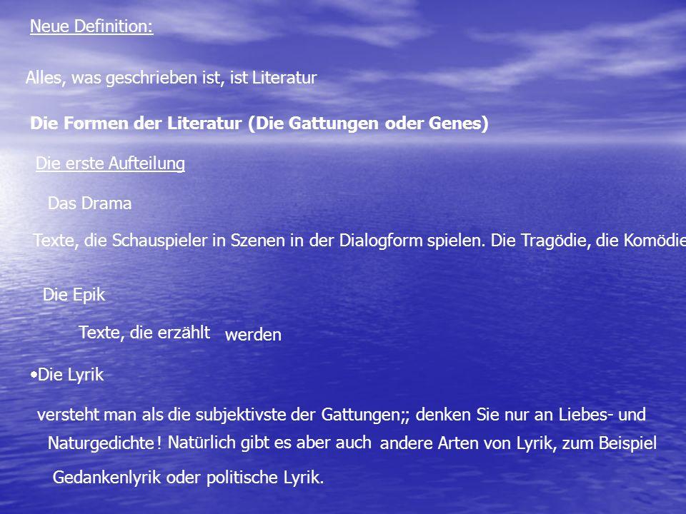 Neue Definition: Alles, was geschrieben ist, ist Literatur. Die Formen der Literatur (Die Gattungen oder Genes)
