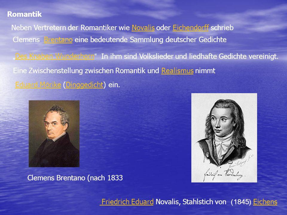 Romantik Neben Vertretern der Romantiker wie Novalis oder Eichendorff schrieb. Clemens. Brentano eine bedeutende Sammlung deutscher Gedichte.