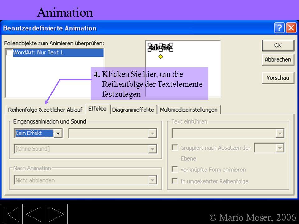 5. Bearbeiten des Textes Animation Animation © Mario Moser, 2006