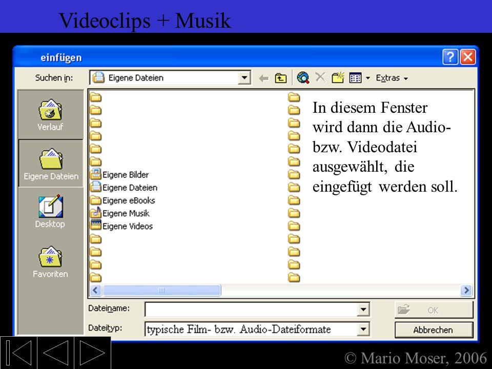 6. Einfügen (2) Videoclips + Musik Videoclips + Musik