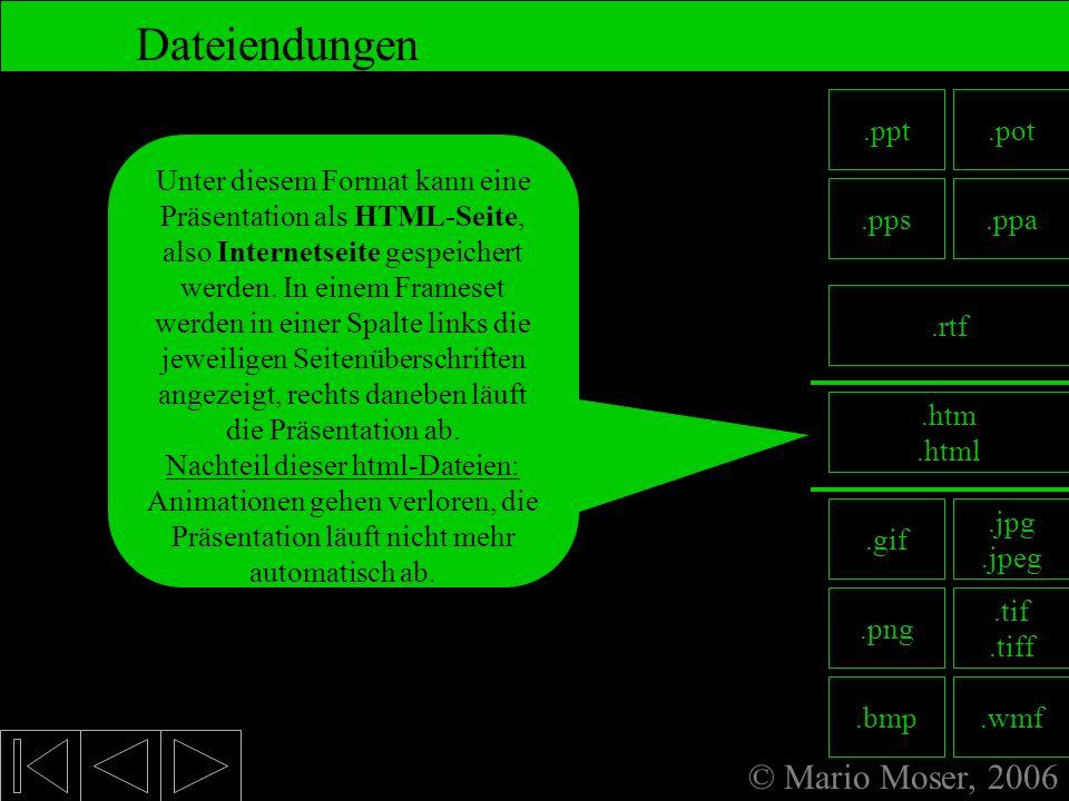 8. Fertige Präsentation Dateiendungen © Mario Moser, 2006 .ppt .pot