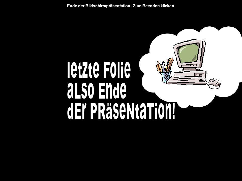 letzte Folie aLso Ende dEr PRäseNtaTion!