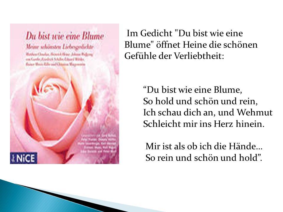 Im Gedicht Du bist wie eine Blume öffnet Heine die schönen Gefühle der Verliebtheit: