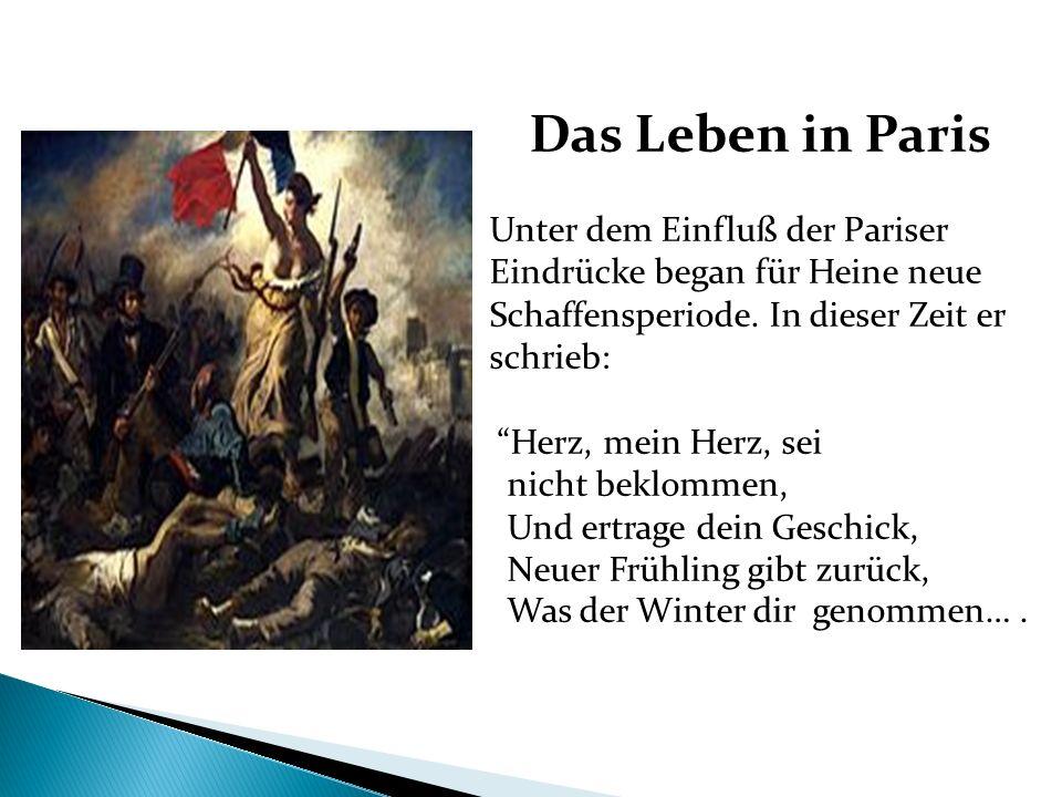 Das Leben in Paris Unter dem Einfluß der Pariser Eindrücke began für Heine neue Schaffensperiode. In dieser Zeit er schrieb: