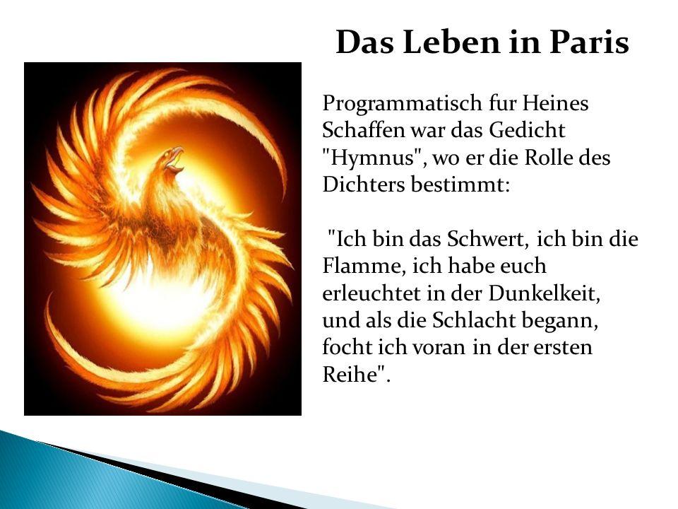 Das Leben in Paris Programmatisch fur Heines Schaffen war das Gedicht Hymnus , wo er die Rolle des Dichters bestimmt:
