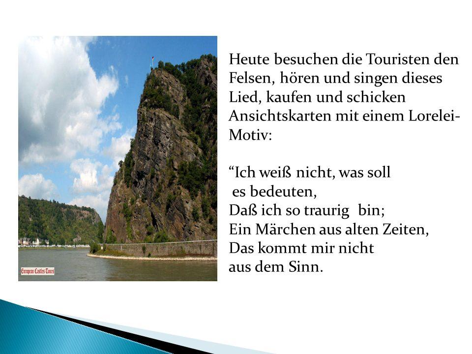 Heute besuchen die Touristen den Felsen, hören und singen dieses Lied, kaufen und schicken Ansichtskarten mit einem Lorelei-Motiv: