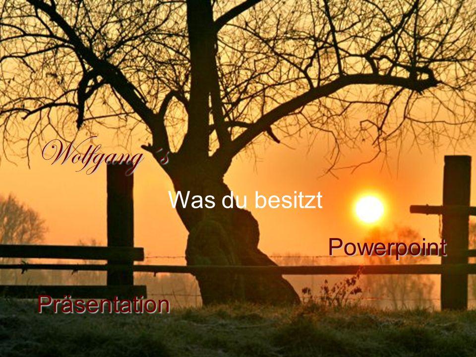 Wolfgang´s Powerpoint Präsentation Was du besitzt
