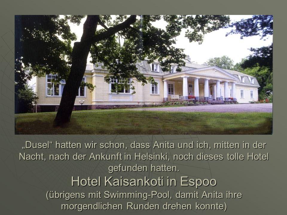 """""""Dusel hatten wir schon, dass Anita und ich, mitten in der Nacht, nach der Ankunft in Helsinki, noch dieses tolle Hotel gefunden hatten."""
