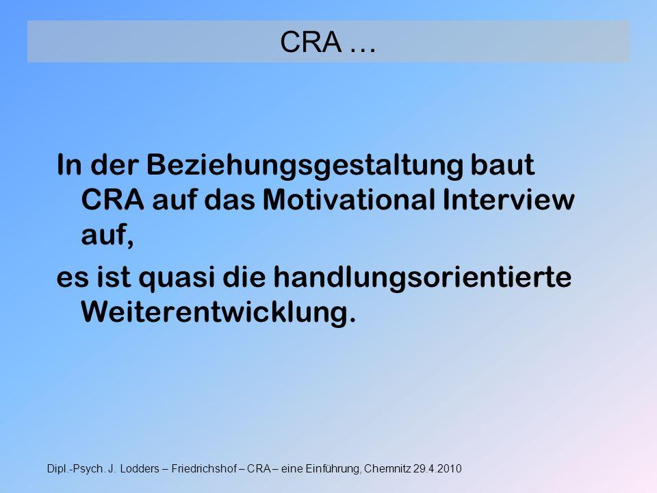 CRA … In der Beziehungsgestaltung baut CRA auf das Motivational Interview auf, es ist quasi die handlungsorientierte Weiterentwicklung.