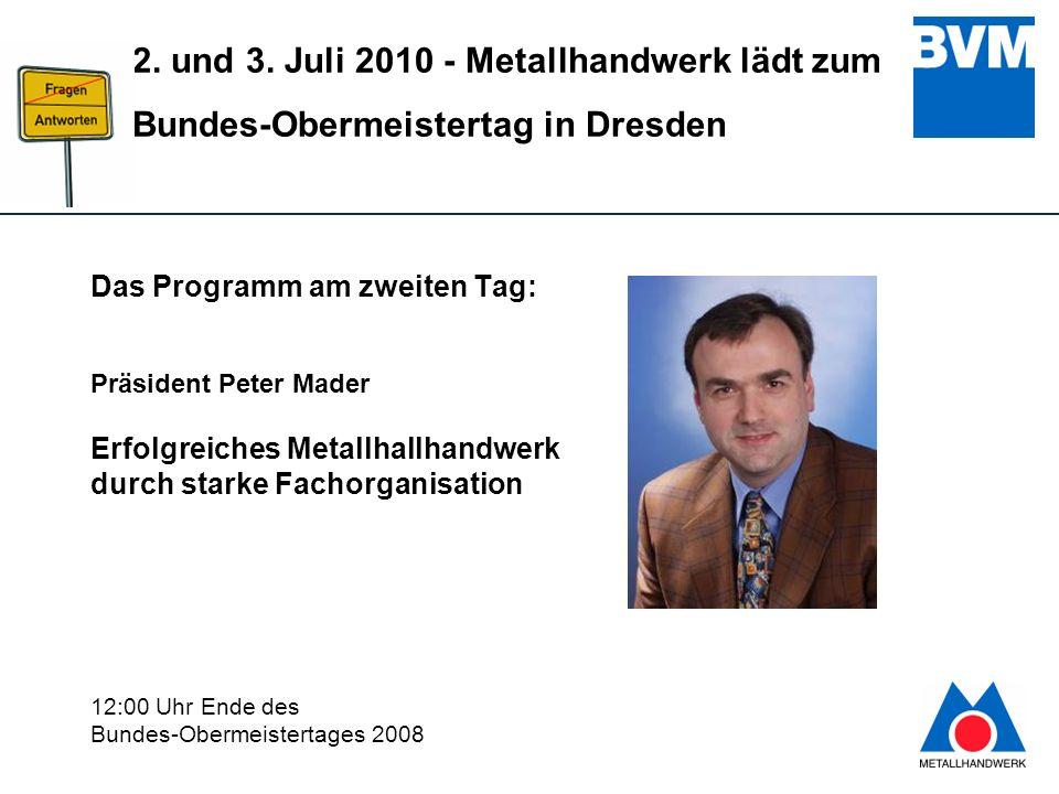 Das Programm am zweiten Tag: Präsident Peter Mader Erfolgreiches Metallhallhandwerk durch starke Fachorganisation 12:00 Uhr Ende des Bundes-Obermeistertages 2008
