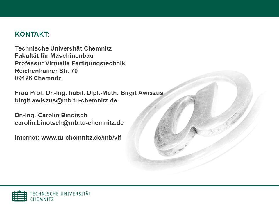 KONTAKT: Technische Universität Chemnitz Fakultät für Maschinenbau Professur Virtuelle Fertigungstechnik Reichenhainer Str. 70 09126 Chemnitz.