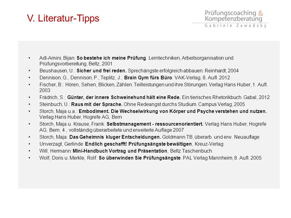 V. Literatur-Tipps Adl-Amini, Bijan: So bestehe ich meine Prüfung. Lerntechniken, Arbeitsorganisation und Prüfungsvorbereitung, Beltz, 2001.