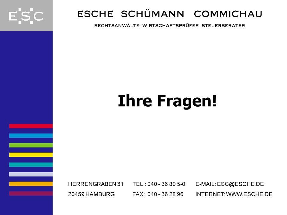 Ihre Fragen! HERRENGRABEN 31 20459 HAMBURG E-MAIL: ESC@ESCHE.DE