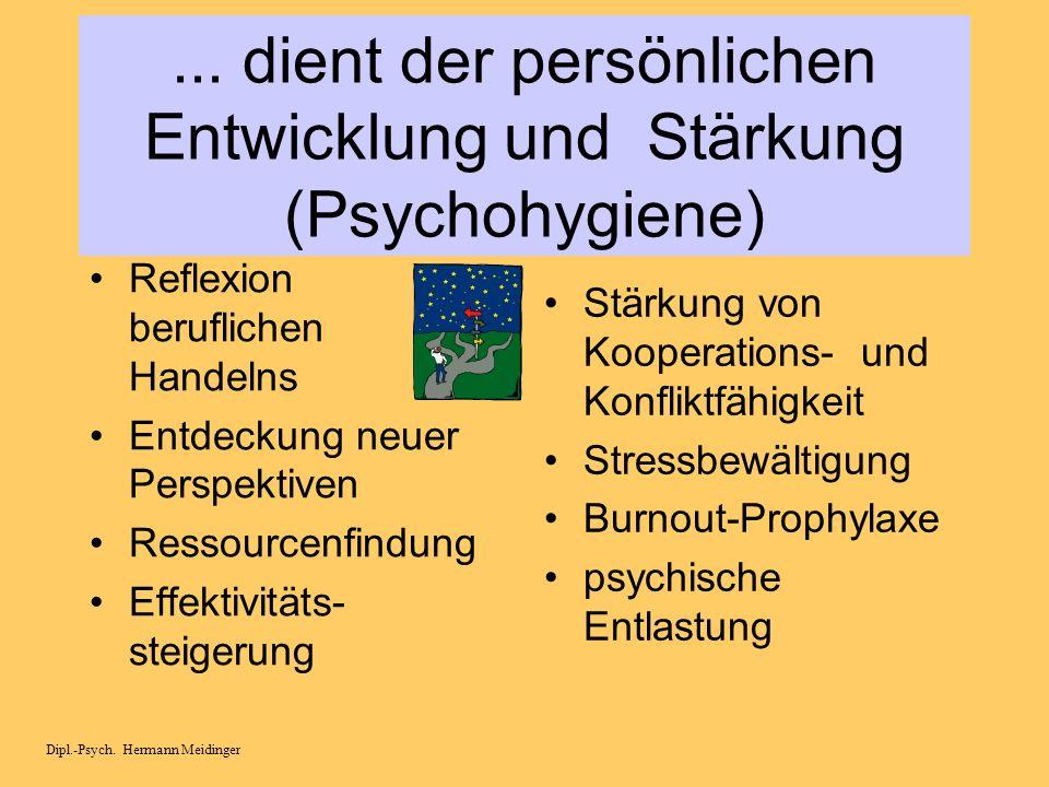... dient der persönlichen Entwicklung und Stärkung (Psychohygiene)