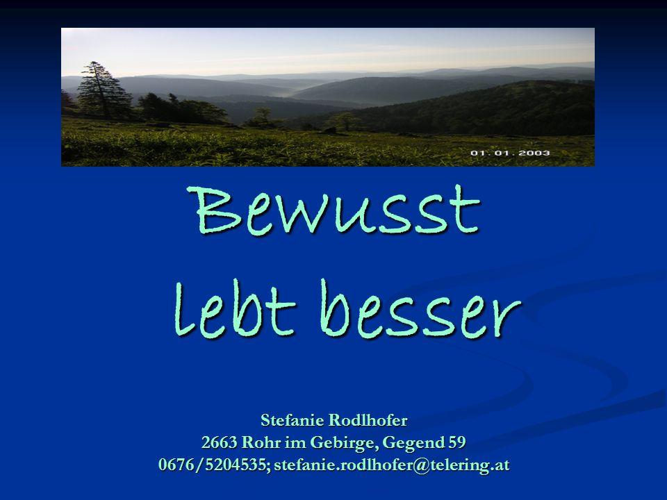 Bewusst lebt besser Stefanie Rodlhofer 2663 Rohr im Gebirge, Gegend 59 0676/5204535; stefanie.rodlhofer@telering.at