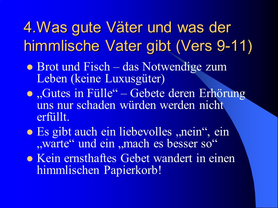 4.Was gute Väter und was der himmlische Vater gibt (Vers 9-11)