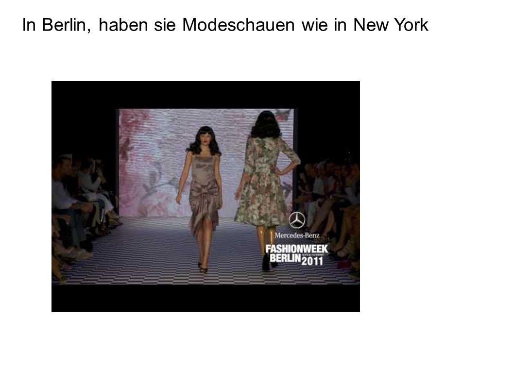 In Berlin, haben sie Modeschauen wie in New York
