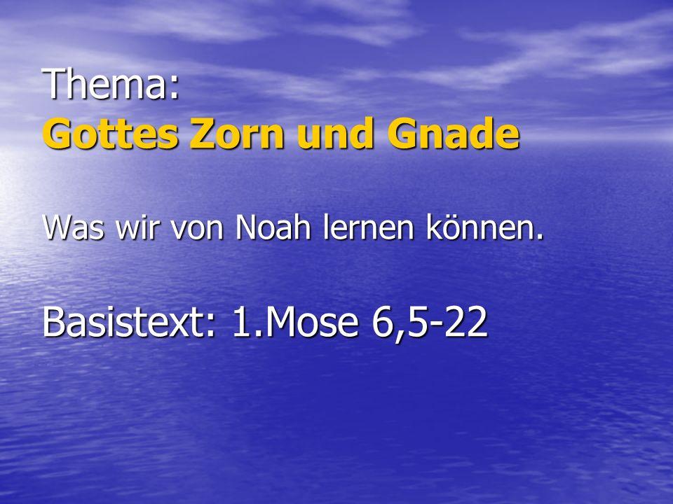 Thema: Gottes Zorn und Gnade Was wir von Noah lernen können