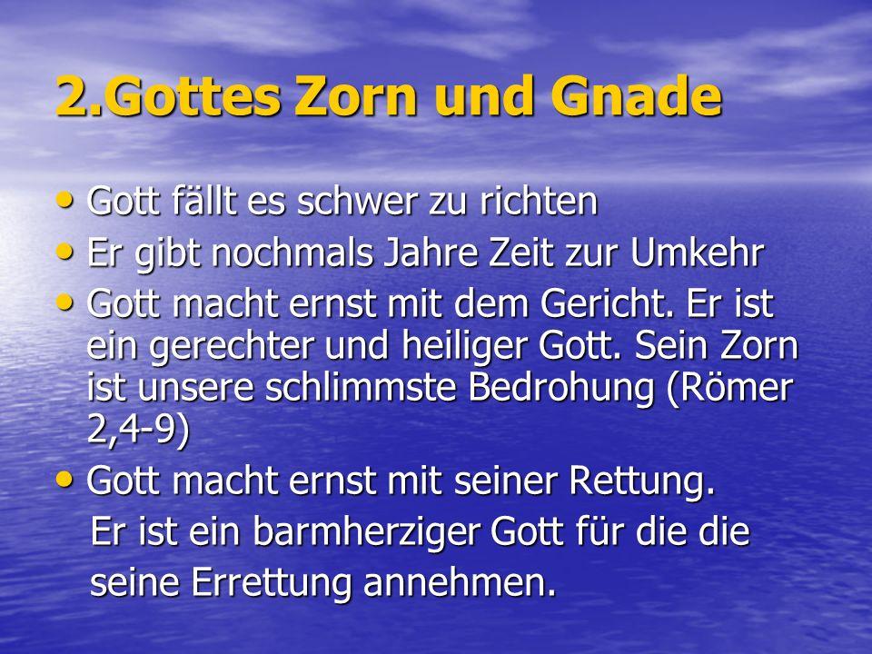 2.Gottes Zorn und Gnade Gott fällt es schwer zu richten