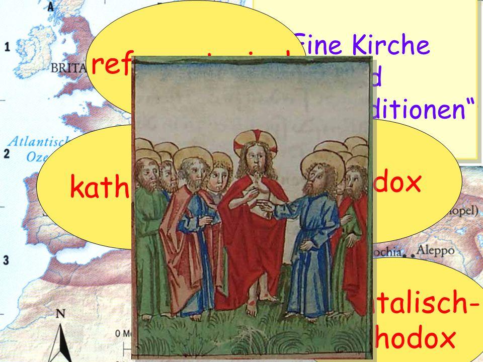 reformatorisch orthodox katholisch orientalisch- orthodox Eine Kirche