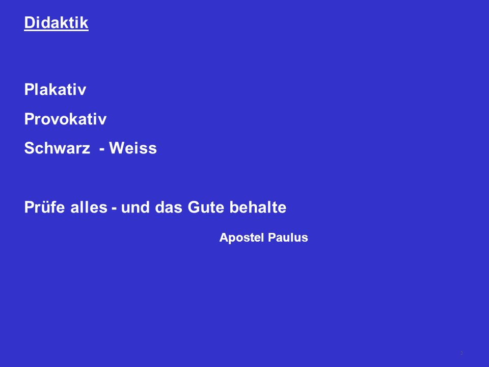 Didaktik Plakativ Provokativ Schwarz - Weiss Prüfe alles - und das Gute behalte Apostel Paulus