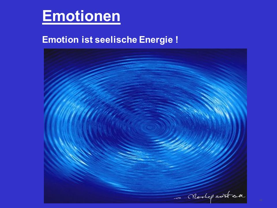 Emotionen Emotion ist seelische Energie !