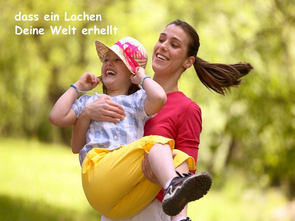dass ein Lachen Deine Welt erhellt