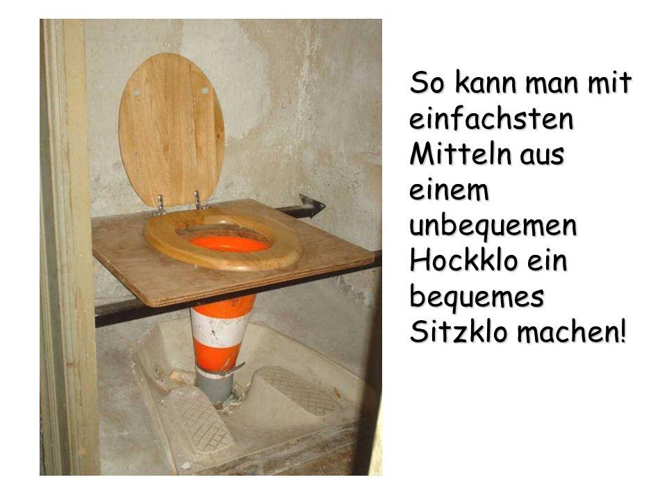 So kann man mit einfachsten Mitteln aus einem unbequemen Hockklo ein bequemes Sitzklo machen!