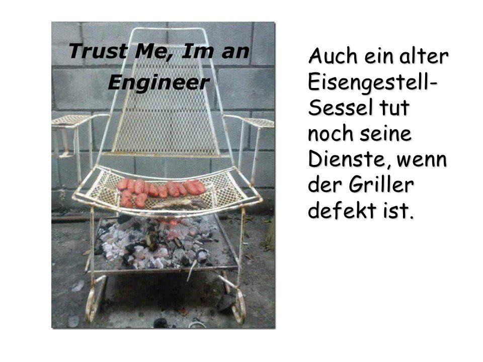 Auch ein alter Eisengestell-Sessel tut noch seine Dienste, wenn der Griller defekt ist.