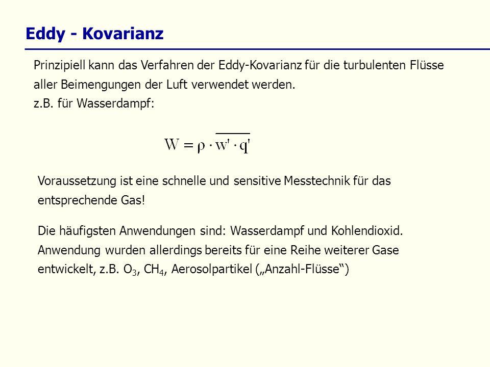 Eddy - Kovarianz Prinzipiell kann das Verfahren der Eddy-Kovarianz für die turbulenten Flüsse aller Beimengungen der Luft verwendet werden.