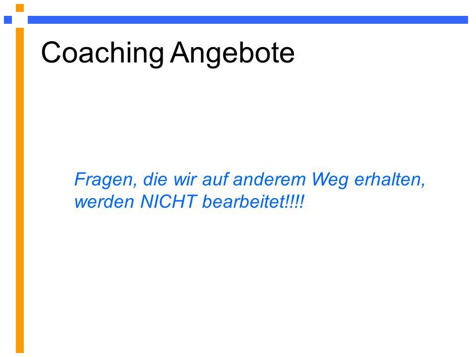 Coaching Angebote Fragen, die wir auf anderem Weg erhalten, werden NICHT bearbeitet!!!!