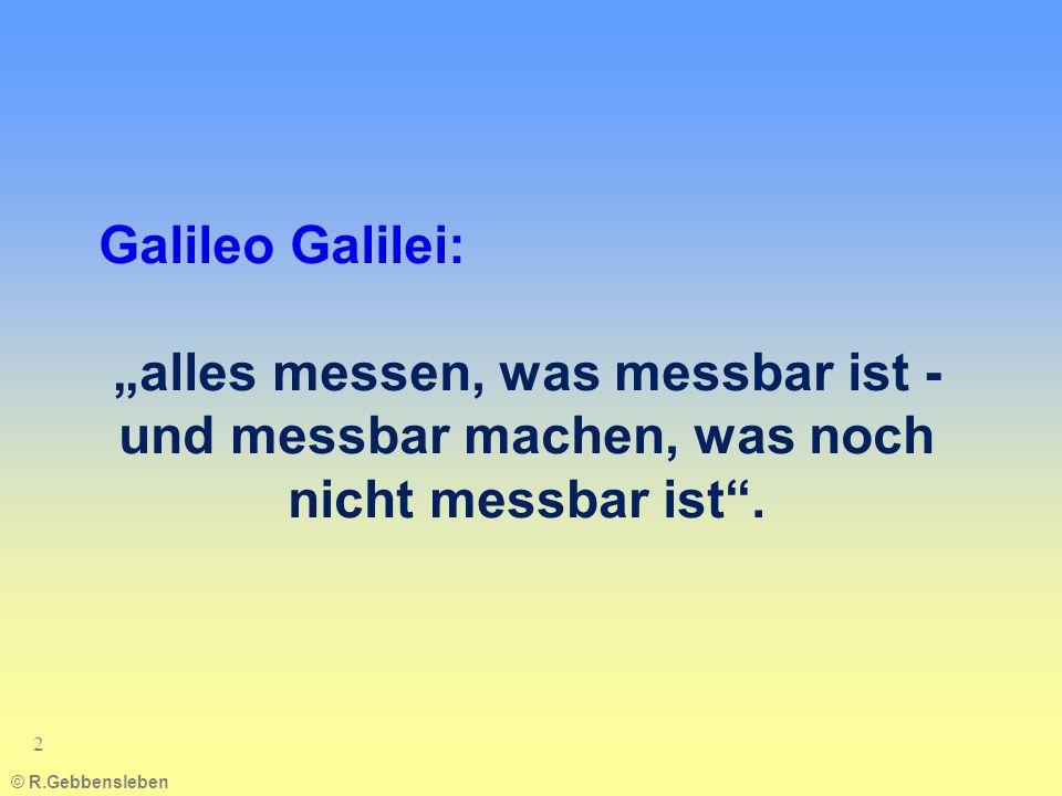 """Galileo Galilei: """"alles messen, was messbar ist - und messbar machen, was noch nicht messbar ist . -"""
