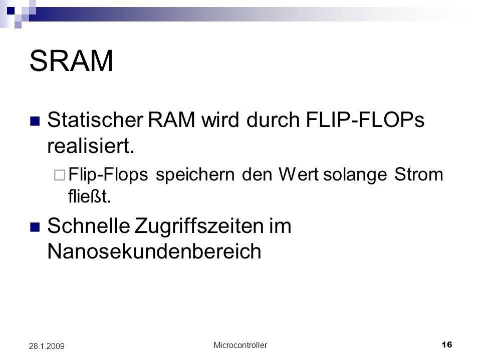 SRAM Statischer RAM wird durch FLIP-FLOPs realisiert.