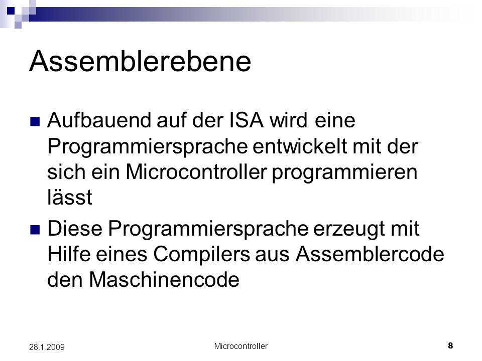 Assemblerebene Aufbauend auf der ISA wird eine Programmiersprache entwickelt mit der sich ein Microcontroller programmieren lässt.